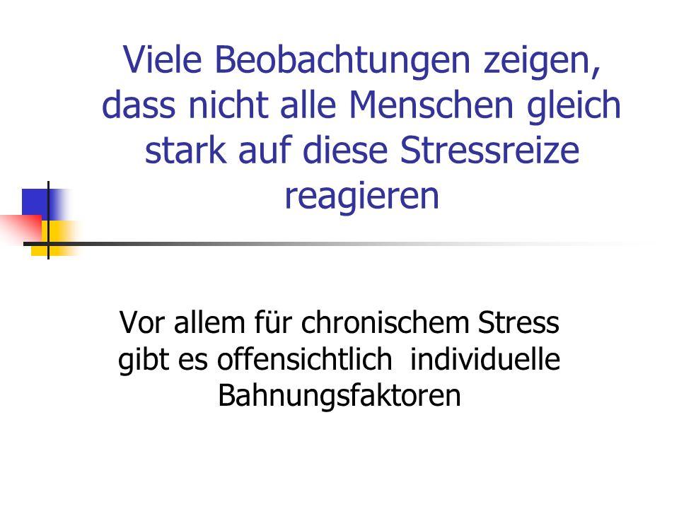 Viele Beobachtungen zeigen, dass nicht alle Menschen gleich stark auf diese Stressreize reagieren