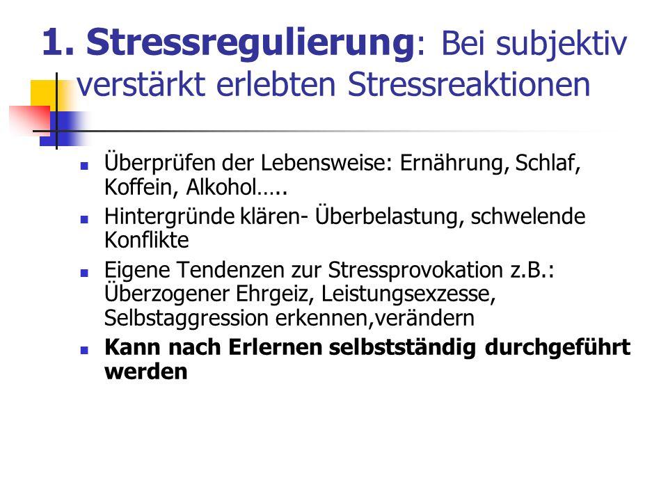 1. Stressregulierung: Bei subjektiv verstärkt erlebten Stressreaktionen