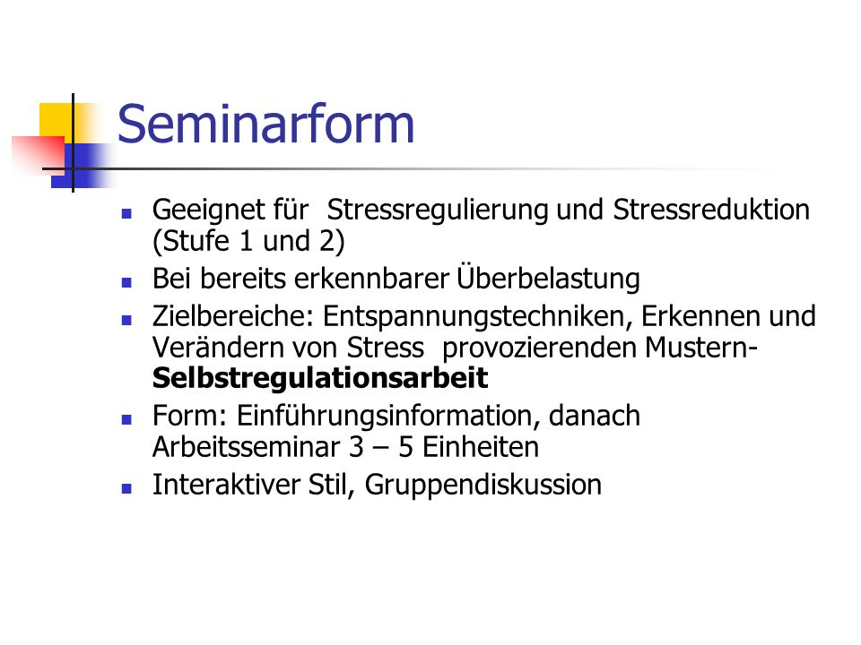 Seminarform Geeignet für Stressregulierung und Stressreduktion (Stufe 1 und 2) Bei bereits erkennbarer Überbelastung.
