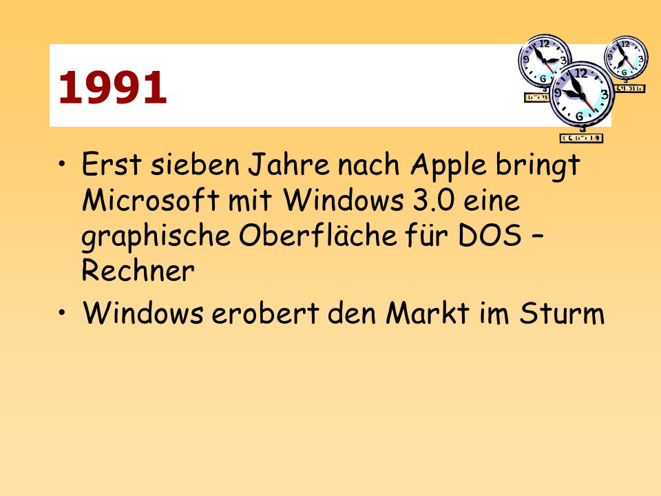 1991 Erst sieben Jahre nach Apple bringt Microsoft mit Windows 3.0 eine graphische Oberfläche für DOS – Rechner.