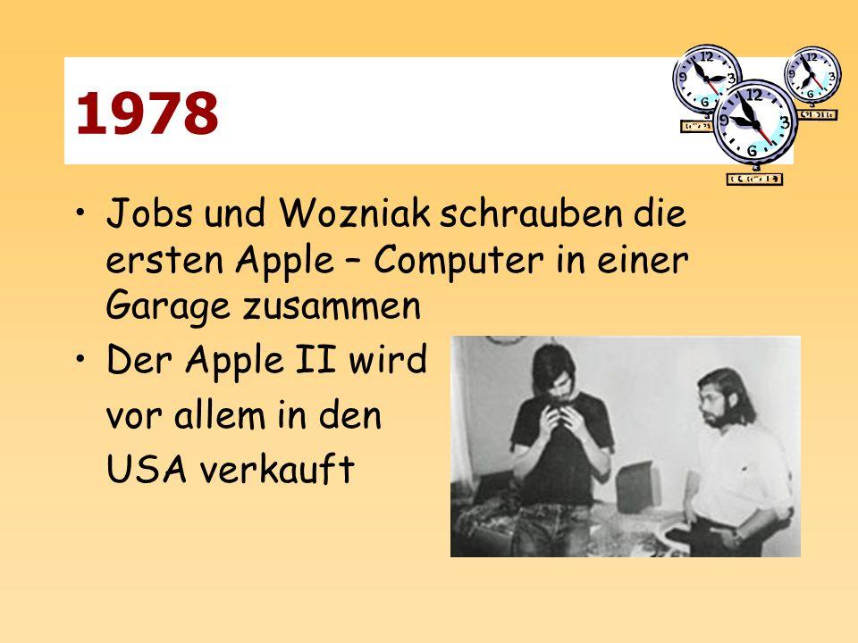 1978 Jobs und Wozniak schrauben die ersten Apple – Computer in einer Garage zusammen. Der Apple II wird.