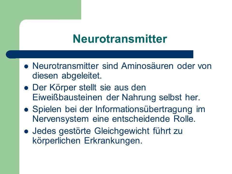 Neurotransmitter Neurotransmitter sind Aminosäuren oder von diesen abgeleitet.