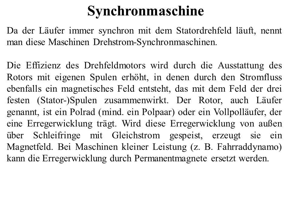 Synchronmaschine Da der Läufer immer synchron mit dem Statordrehfeld läuft, nennt man diese Maschinen Drehstrom-Synchronmaschinen.