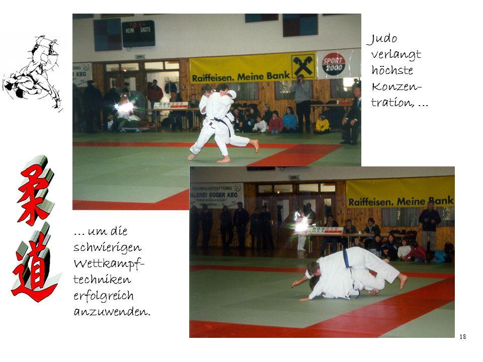 Judo verlangt höchste Konzen- tration, ...