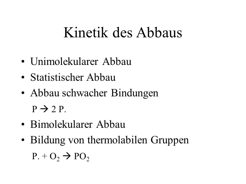 Kinetik des Abbaus Unimolekularer Abbau Statistischer Abbau