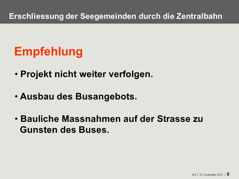 Empfehlung Projekt nicht weiter verfolgen. Ausbau des Busangebots.