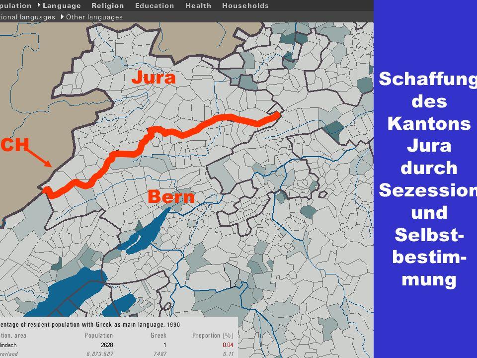 Schaffung des Kantons Jura durch Sezession und Selbst- bestim- mung Jura CH Bern