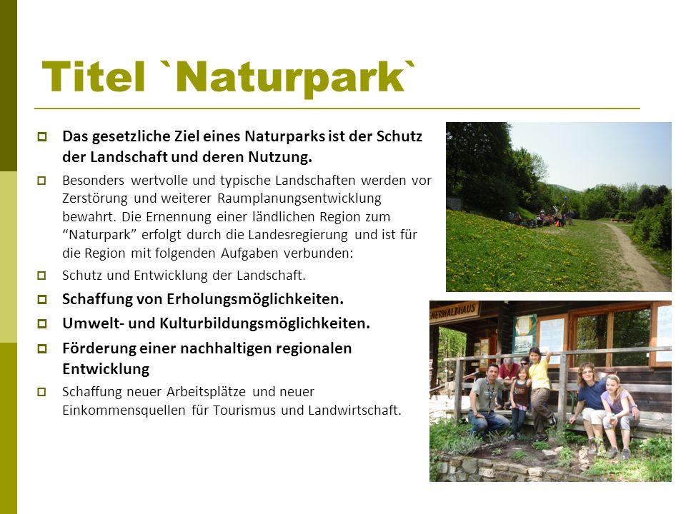 Titel `Naturpark`Das gesetzliche Ziel eines Naturparks ist der Schutz der Landschaft und deren Nutzung.