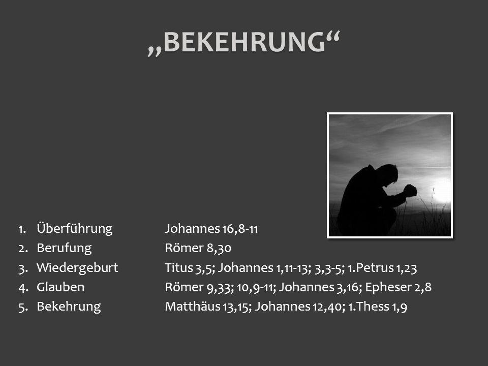 """Bekehrung Überführung Johannes 16,8-11 Berufung Römer 8,30"