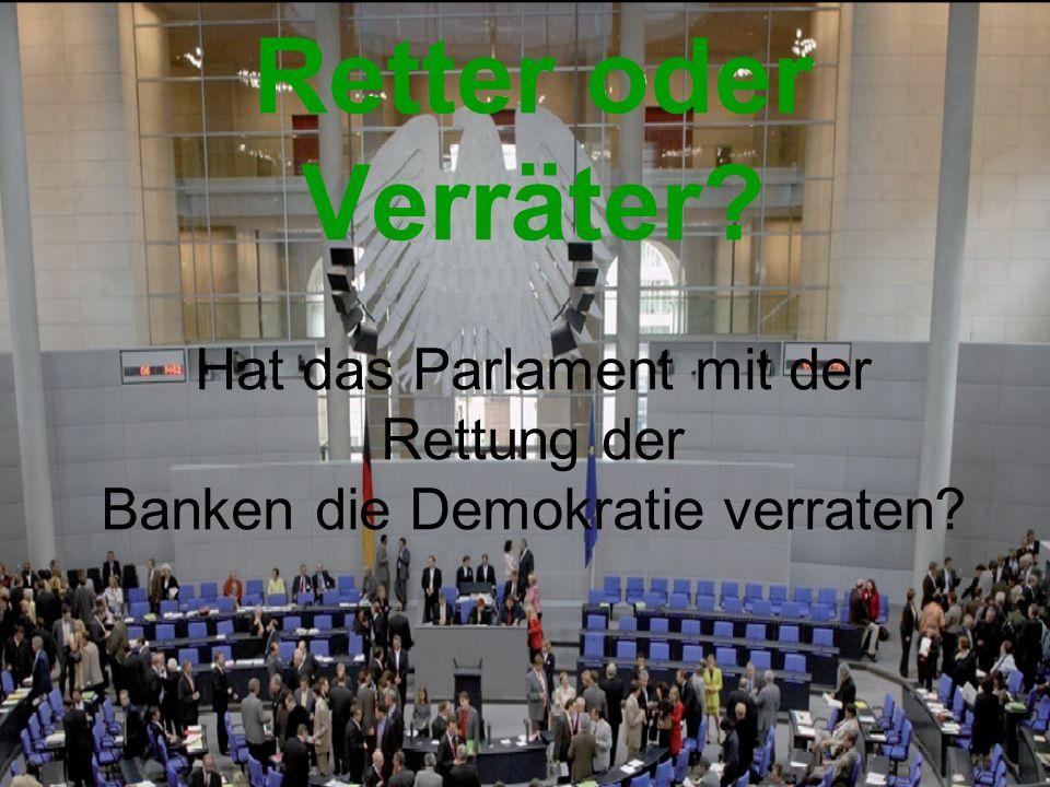 Retter oder Verräter Hat das Parlament mit der Rettung der Banken die Demokratie verraten