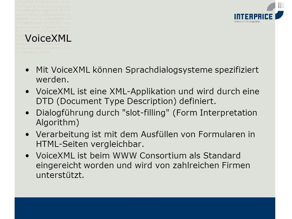 VoiceXML Mit VoiceXML können Sprachdialogsysteme spezifiziert werden.