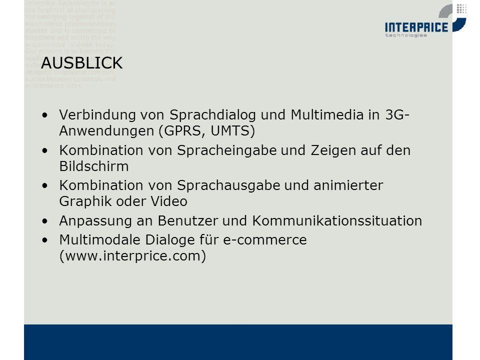 AUSBLICKVerbindung von Sprachdialog und Multimedia in 3G-Anwendungen (GPRS, UMTS) Kombination von Spracheingabe und Zeigen auf den Bildschirm.