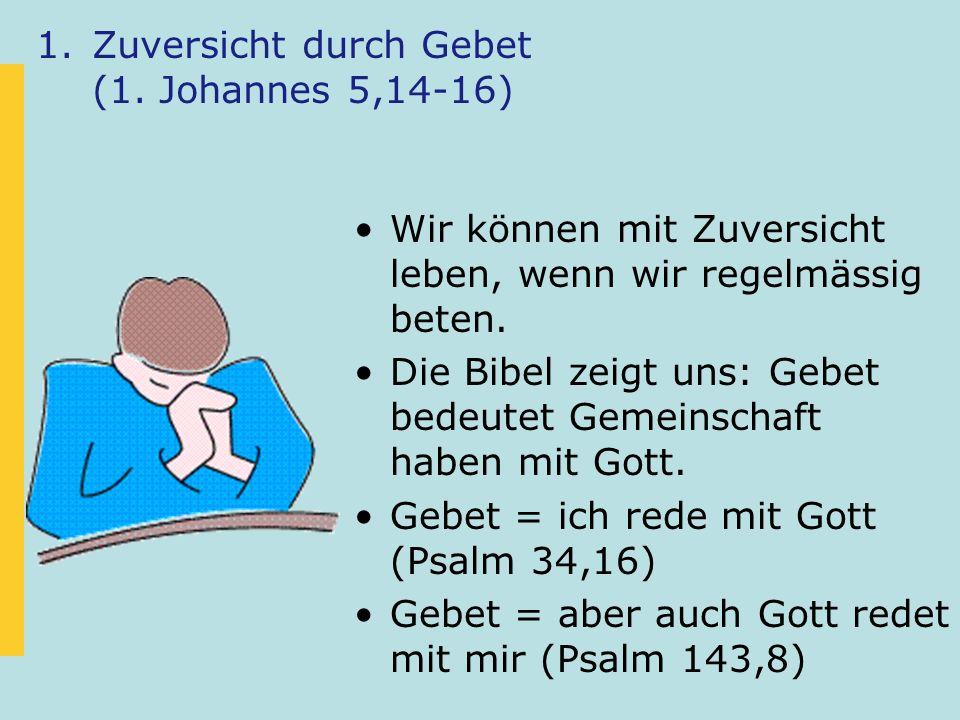Zuversicht durch Gebet (1. Johannes 5,14-16)