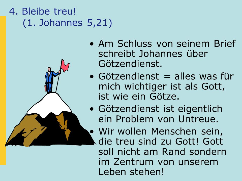 4. Bleibe treu! (1. Johannes 5,21)