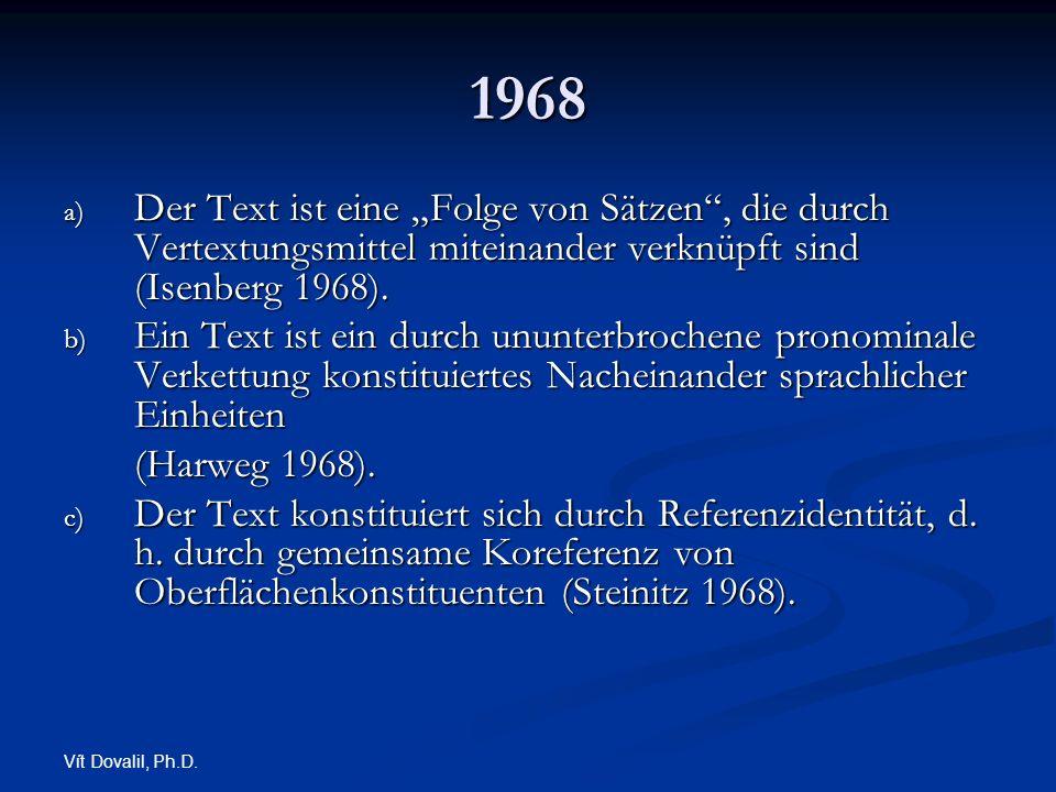 """1968Der Text ist eine """"Folge von Sätzen , die durch Vertextungsmittel miteinander verknüpft sind (Isenberg 1968)."""