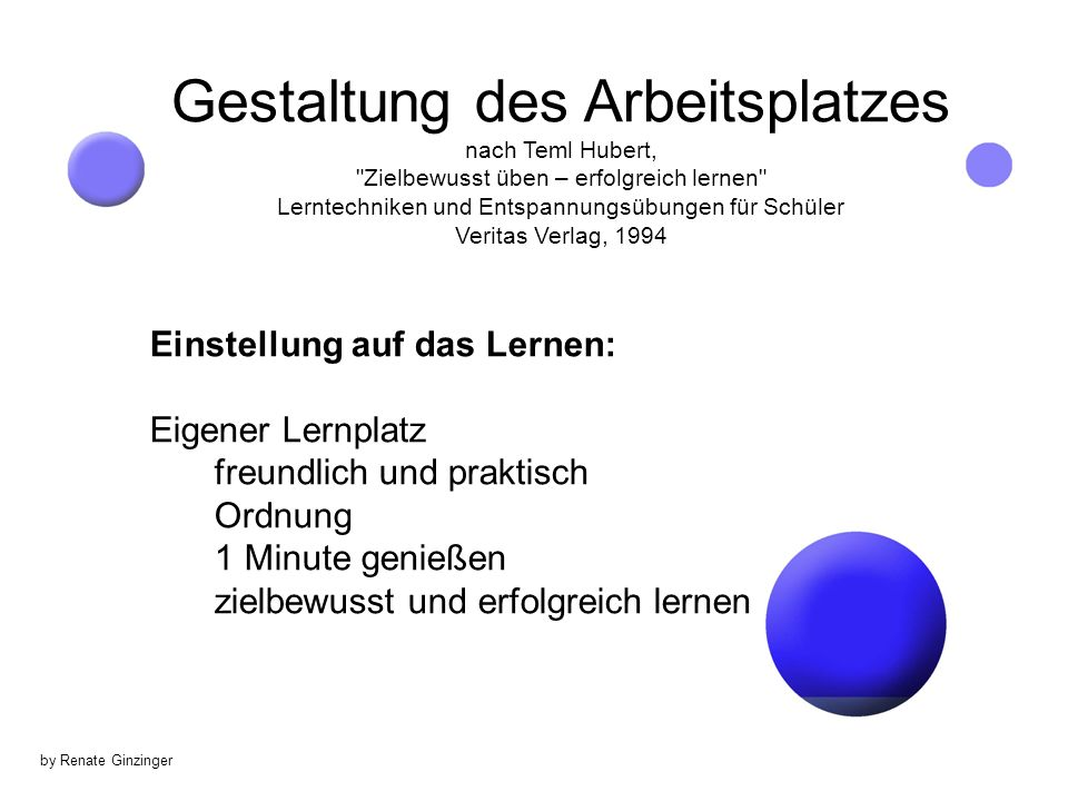 Gestaltung des Arbeitsplatzes nach Teml Hubert, Zielbewusst üben – erfolgreich lernen Lerntechniken und Entspannungsübungen für Schüler Veritas Verlag, 1994