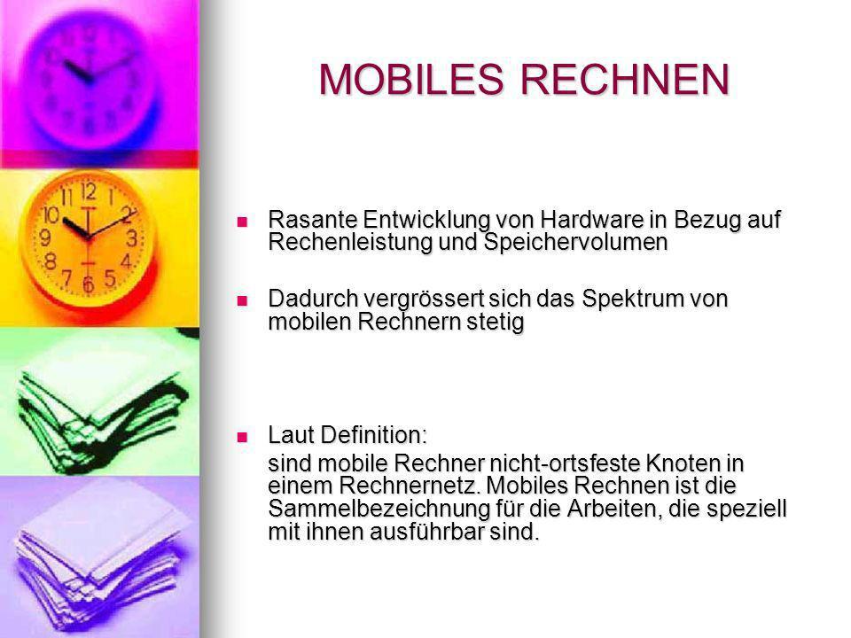 MOBILES RECHNEN Rasante Entwicklung von Hardware in Bezug auf Rechenleistung und Speichervolumen.