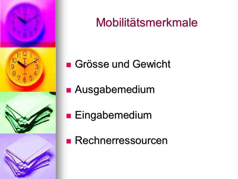 Mobilitätsmerkmale Grösse und Gewicht Ausgabemedium Eingabemedium