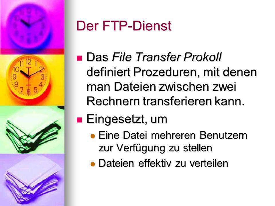 Der FTP-Dienst Das File Transfer Prokoll definiert Prozeduren, mit denen man Dateien zwischen zwei Rechnern transferieren kann.