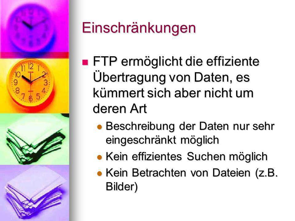 Einschränkungen FTP ermöglicht die effiziente Übertragung von Daten, es kümmert sich aber nicht um deren Art.