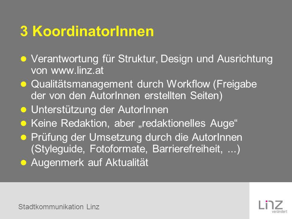 3 KoordinatorInnen Verantwortung für Struktur, Design und Ausrichtung von www.linz.at.