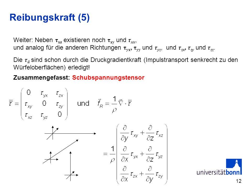 Reibungskraft (5) Weiter: Neben τxz existieren noch τxy und τxx,