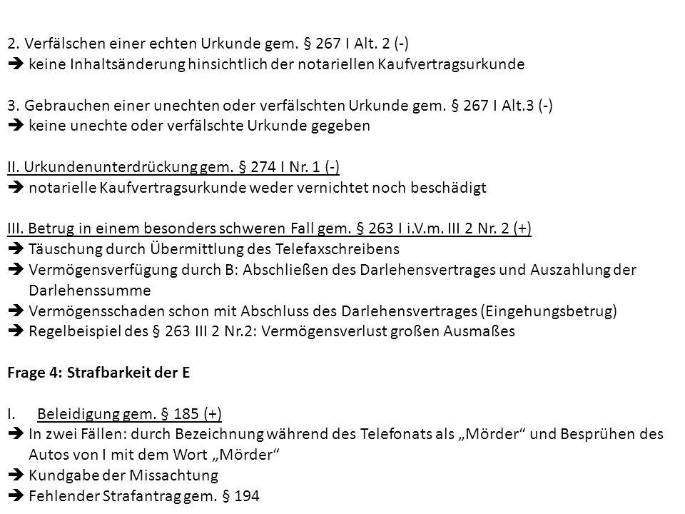 2. Verfälschen einer echten Urkunde gem. § 267 I Alt. 2 (-)