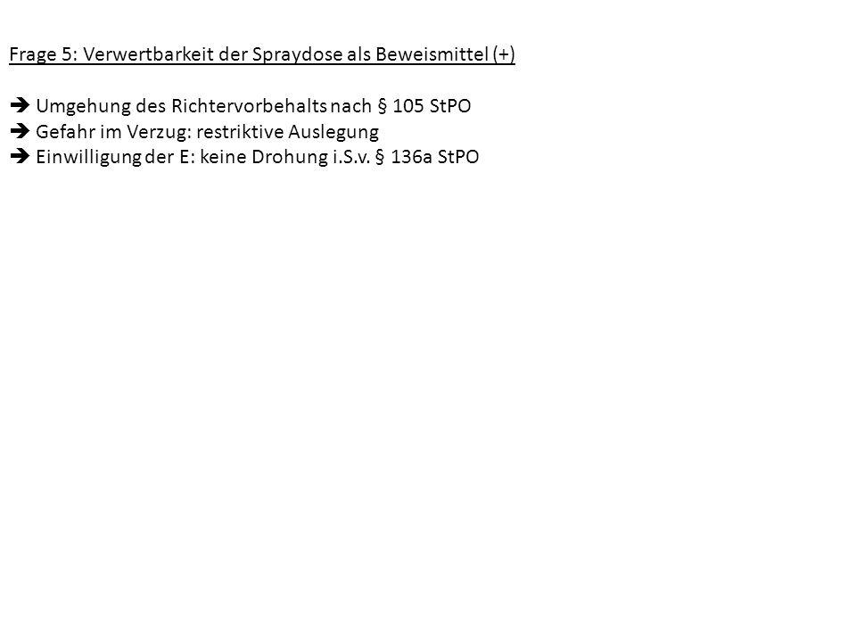 Frage 5: Verwertbarkeit der Spraydose als Beweismittel (+)
