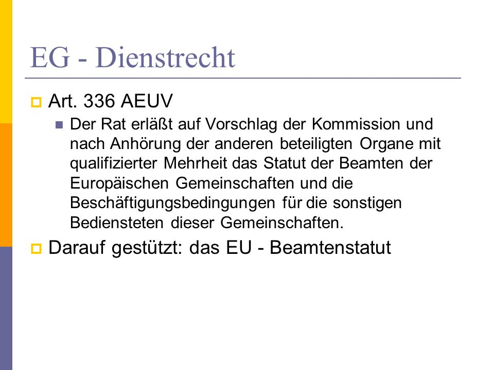 EG - Dienstrecht Art. 336 AEUV Darauf gestützt: das EU - Beamtenstatut