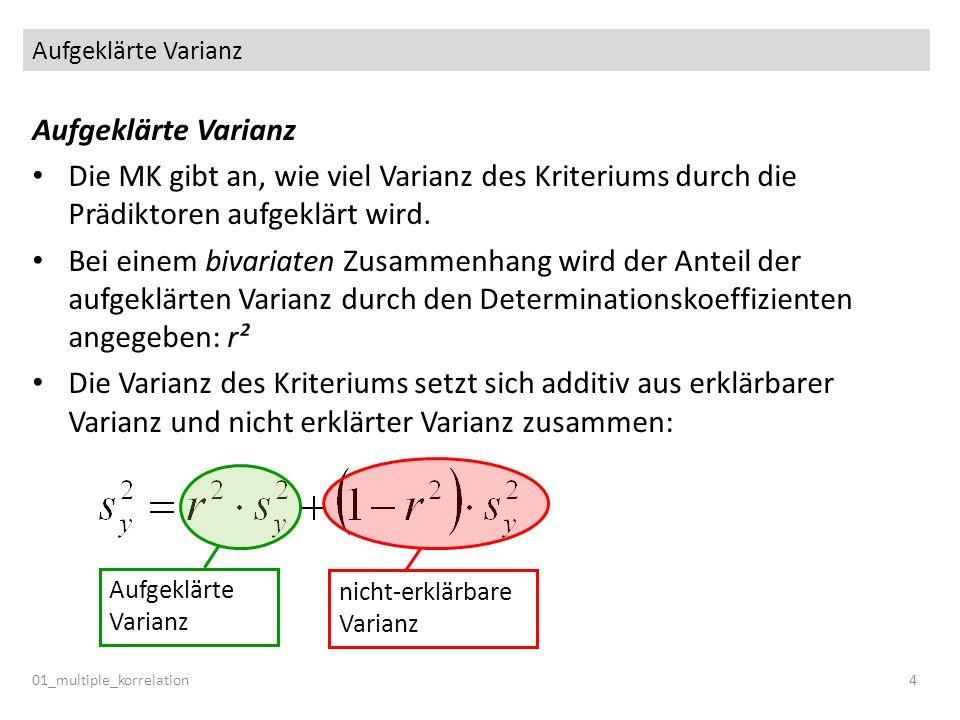Aufgeklärte Varianz Aufgeklärte Varianz. Die MK gibt an, wie viel Varianz des Kriteriums durch die Prädiktoren aufgeklärt wird.