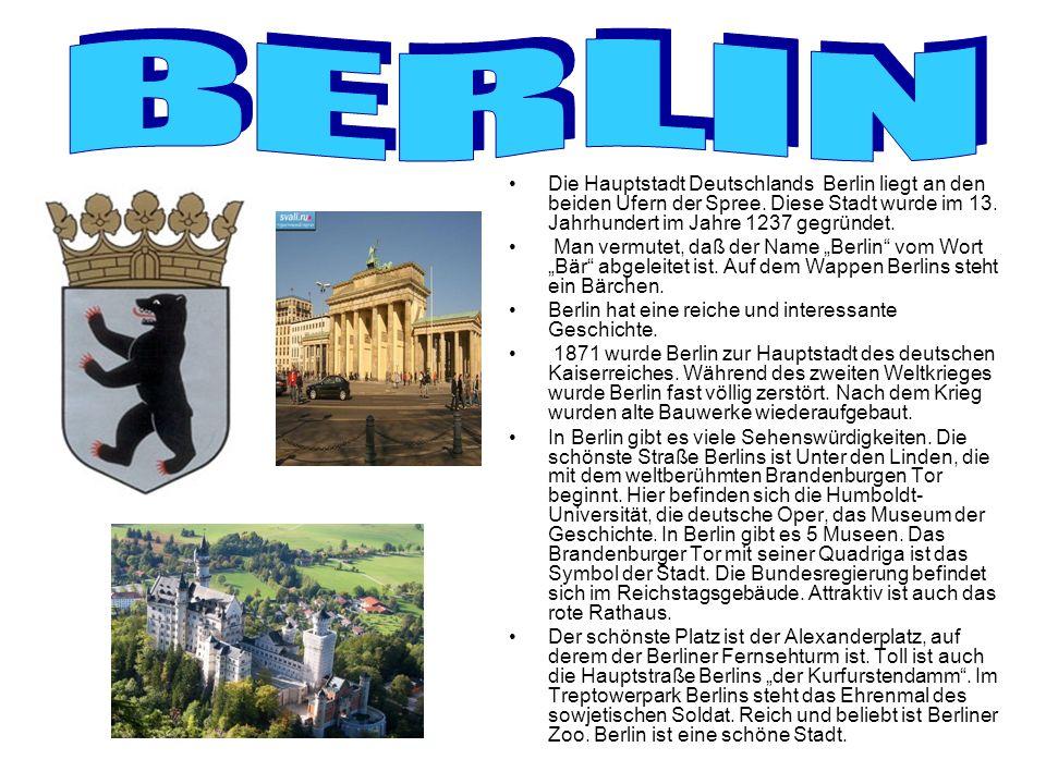 B E R L I N Die Hauptstadt Deutschlands Berlin liegt an den beiden Ufern der Spree. Diese Stadt wurde im 13. Jahrhundert im Jahre 1237 gegründet.