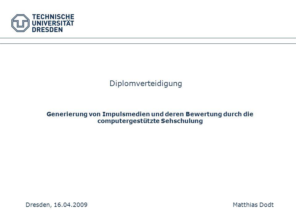 Diplomverteidigung Generierung von Impulsmedien und deren Bewertung durch die computergestützte Sehschulung.