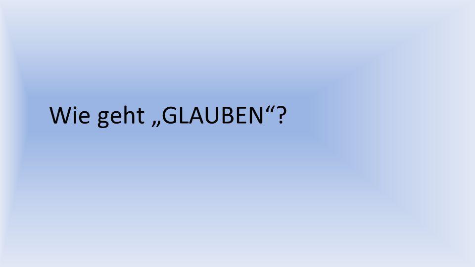 """Berufung zum Glauben Wie geht """"GLAUBEN"""