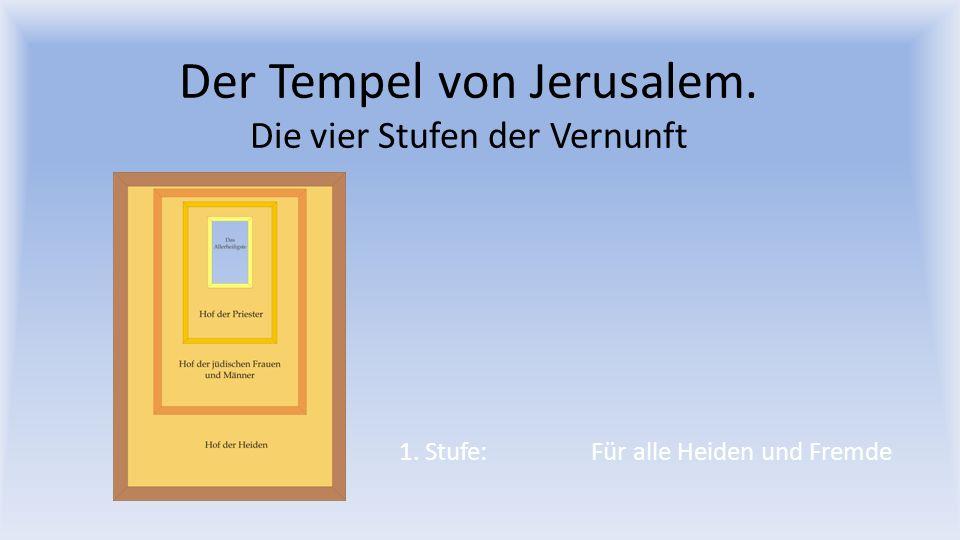 Der Tempel von Jerusalem. Die vier Stufen der Vernunft