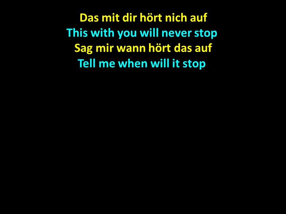 Das mit dir hört nich auf This with you will never stop