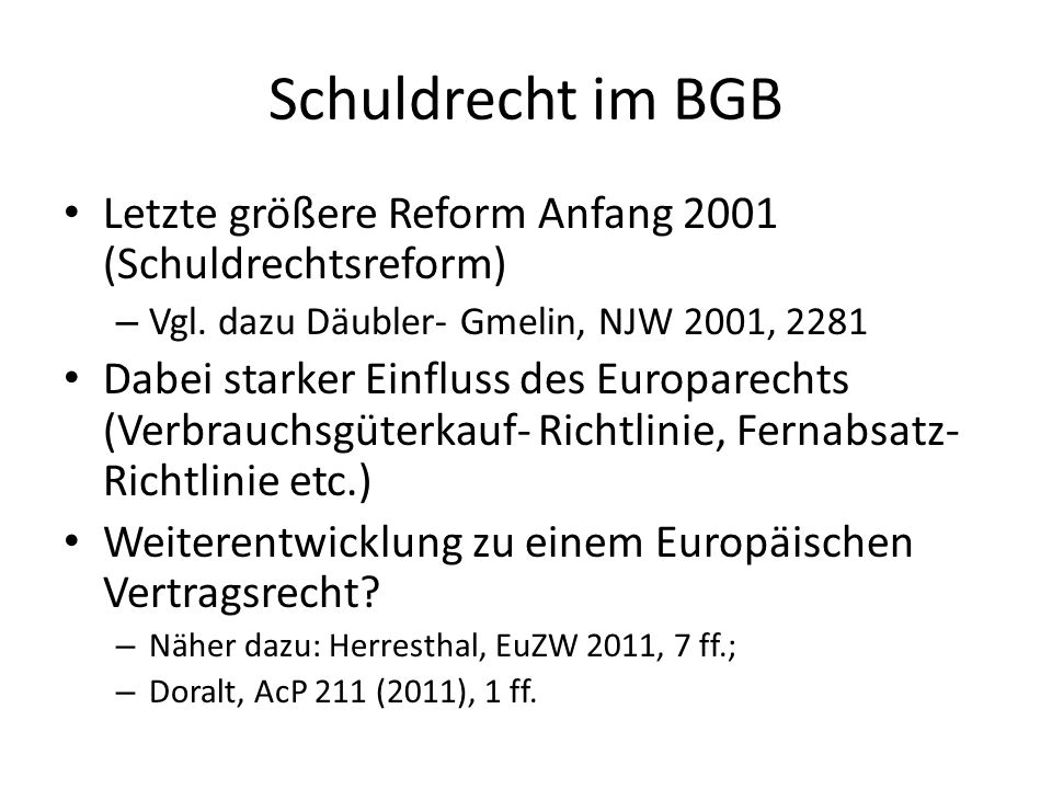 Schuldrecht im BGB Letzte größere Reform Anfang 2001 (Schuldrechtsreform) Vgl. dazu Däubler- Gmelin, NJW 2001, 2281.