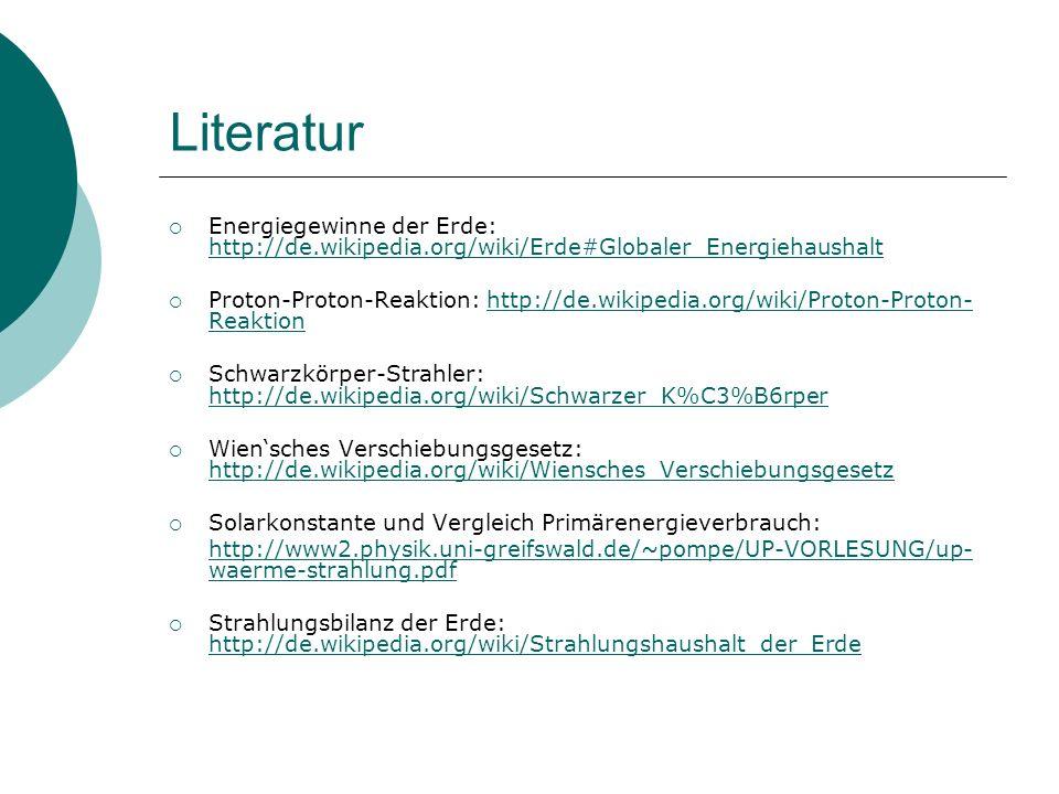 Literatur Energiegewinne der Erde: http://de.wikipedia.org/wiki/Erde#Globaler_Energiehaushalt.