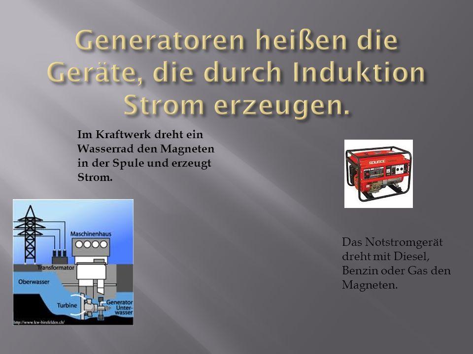 Generatoren heißen die Geräte, die durch Induktion Strom erzeugen.
