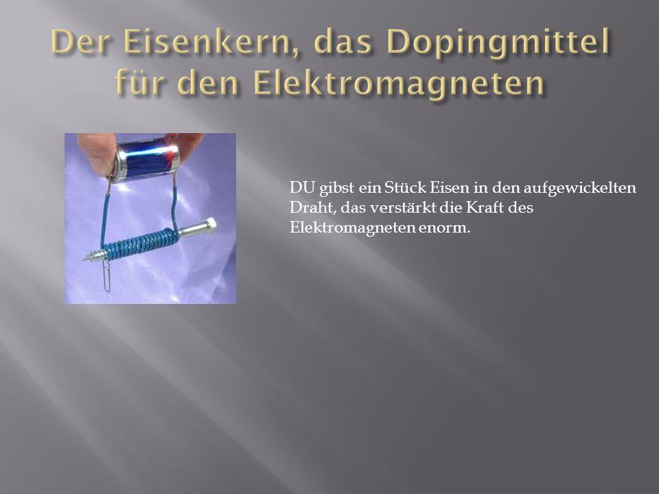 Der Eisenkern, das Dopingmittel für den Elektromagneten