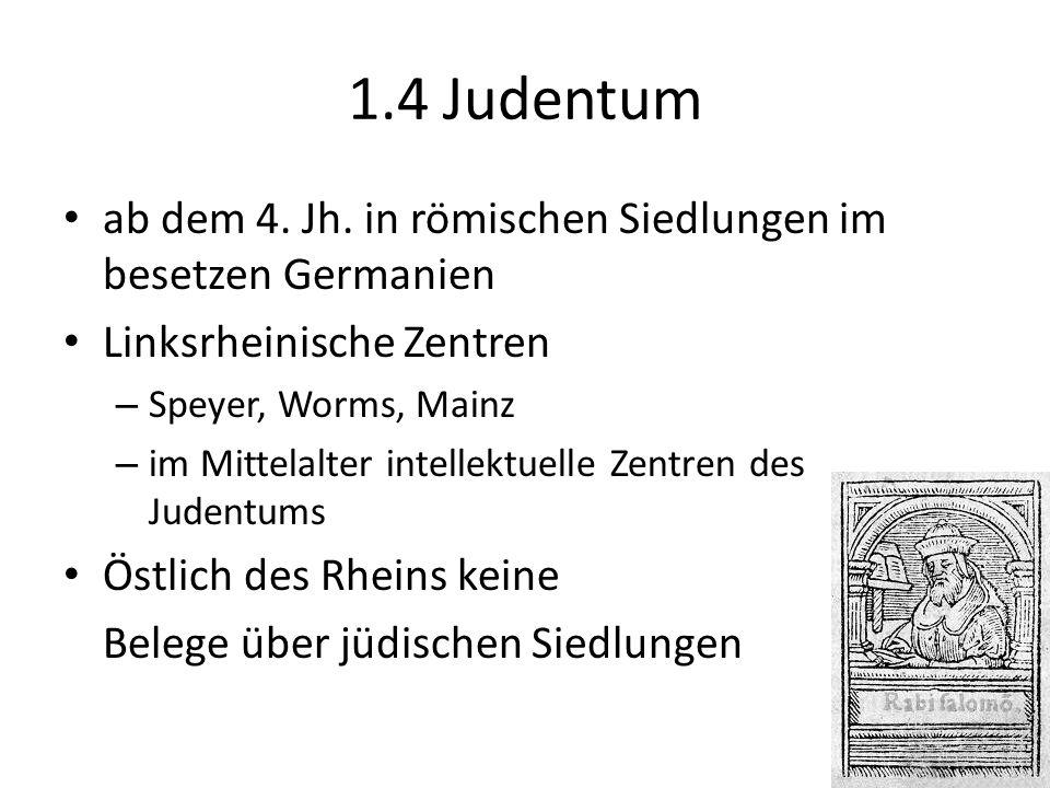 21.08.11 1.4 Judentum. ab dem 4. Jh. in römischen Siedlungen im besetzen Germanien. Linksrheinische Zentren.