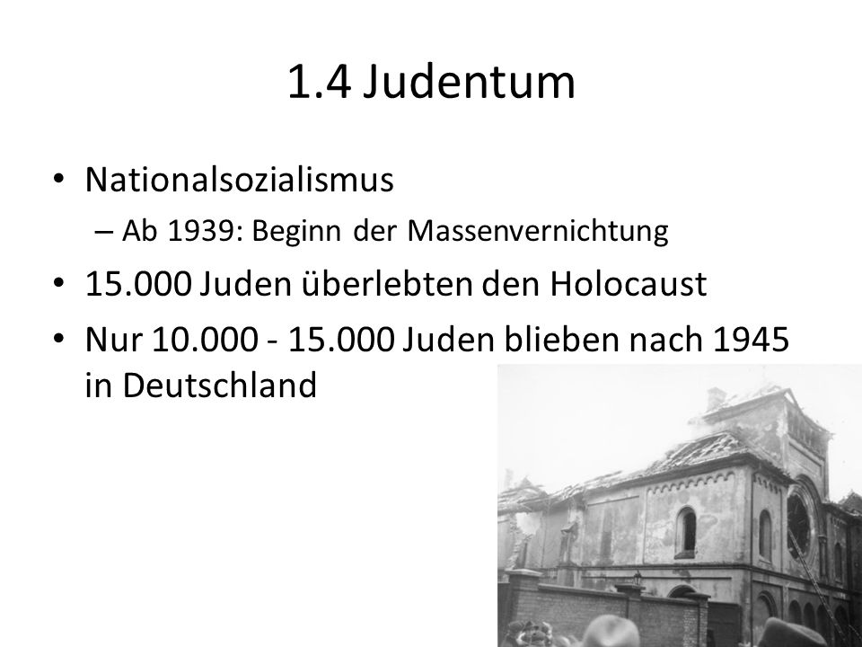 1.4 Judentum Nationalsozialismus 15.000 Juden überlebten den Holocaust