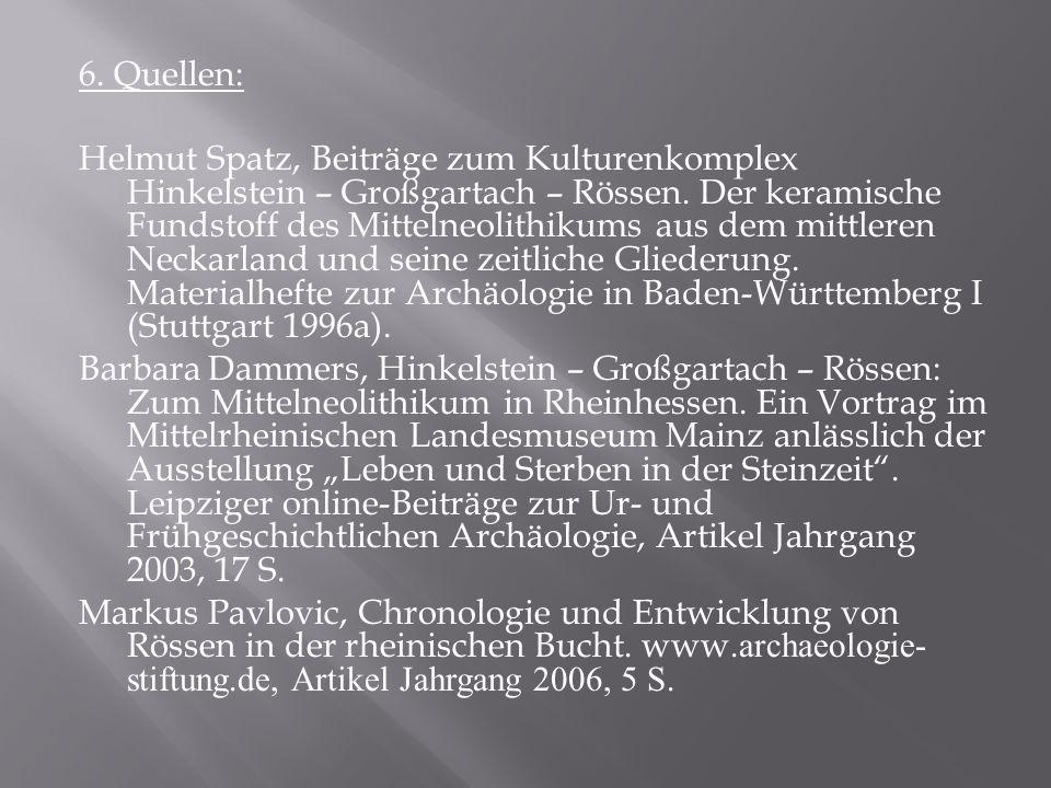 6. Quellen: Helmut Spatz, Beiträge zum Kulturenkomplex Hinkelstein – Großgartach – Rössen.