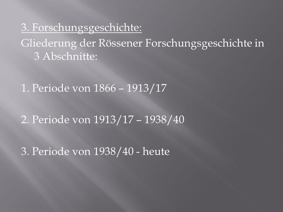 3. Forschungsgeschichte: Gliederung der Rössener Forschungsgeschichte in 3 Abschnitte: 1.