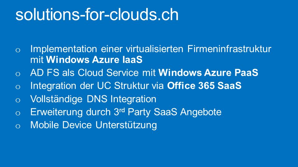 solutions-for-clouds.ch Implementation einer virtualisierten Firmeninfrastruktur mit Windows Azure IaaS.