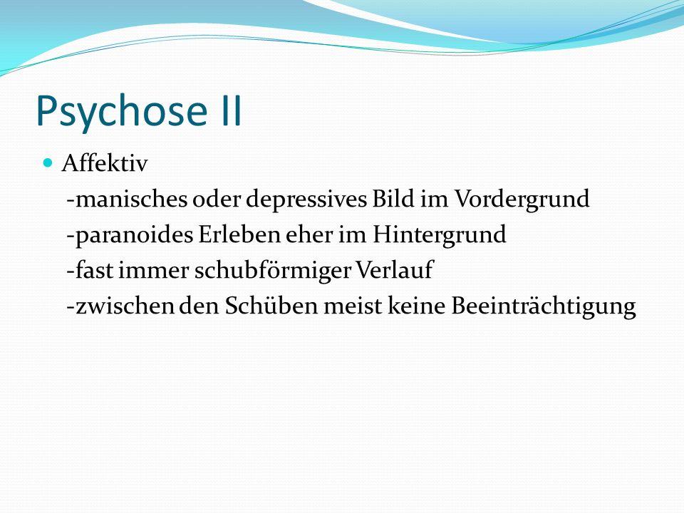 Psychose II Affektiv -manisches oder depressives Bild im Vordergrund