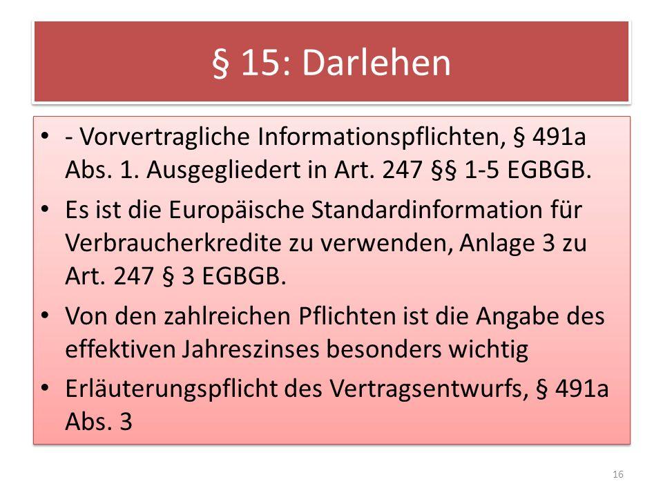 § 15: Darlehen - Vorvertragliche Informationspflichten, § 491a Abs. 1. Ausgegliedert in Art. 247 §§ 1-5 EGBGB.
