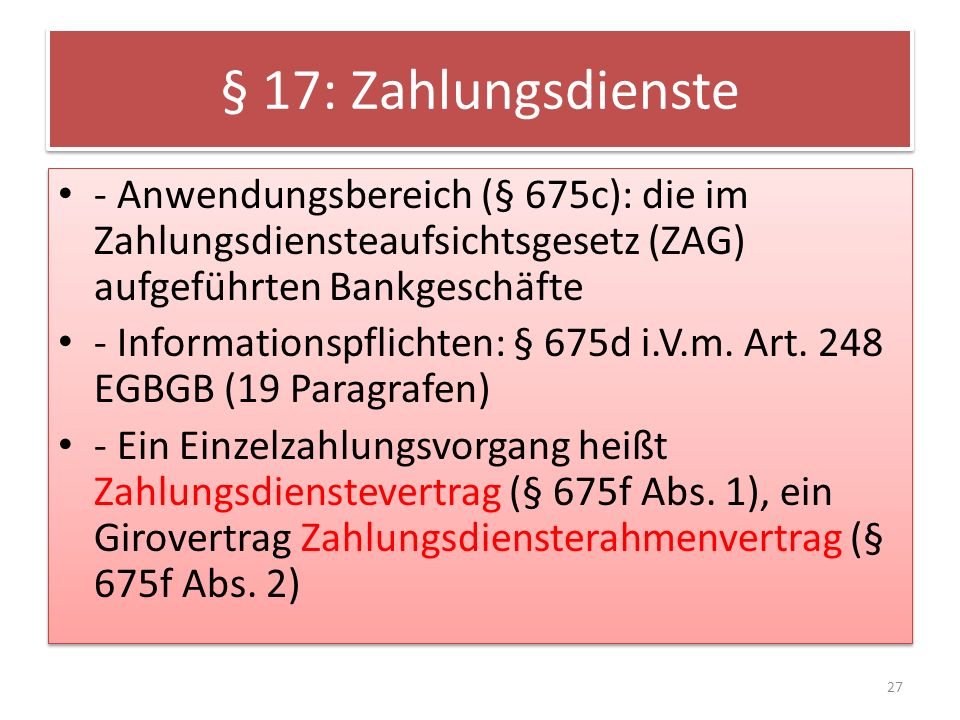 § 17: Zahlungsdienste - Anwendungsbereich (§ 675c): die im Zahlungsdiensteaufsichtsgesetz (ZAG) aufgeführten Bankgeschäfte.