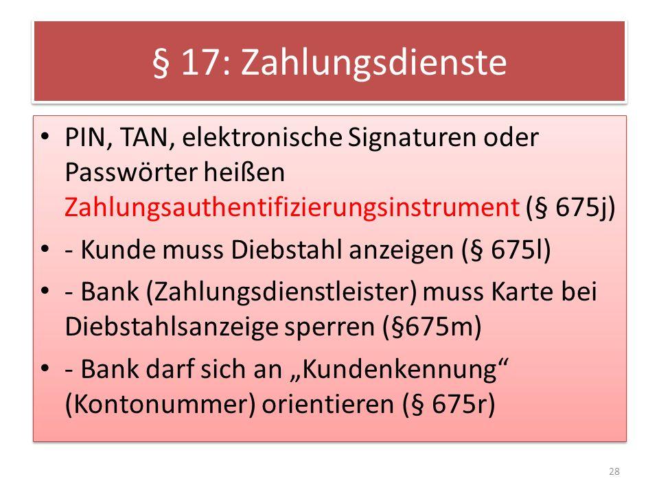 § 17: Zahlungsdienste PIN, TAN, elektronische Signaturen oder Passwörter heißen Zahlungsauthentifizierungsinstrument (§ 675j)