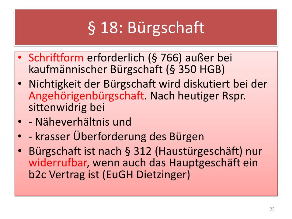 § 18: Bürgschaft Schriftform erforderlich (§ 766) außer bei kaufmännischer Bürgschaft (§ 350 HGB)