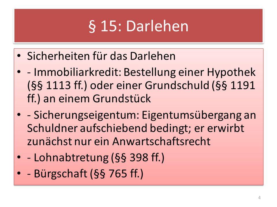 § 15: Darlehen Sicherheiten für das Darlehen